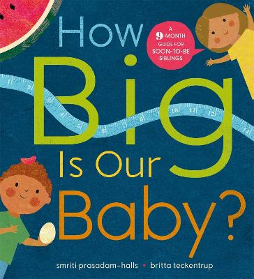 How Big is Our Baby?: A 9-month guide for soon-to-be siblings