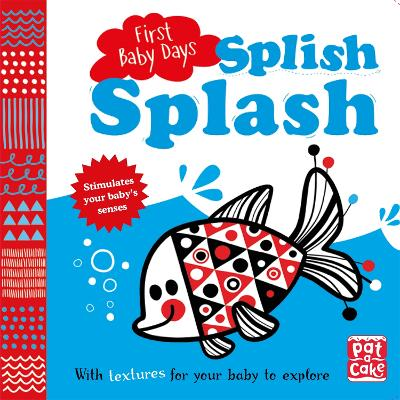 First Baby Days: Splish Splash: A touch-and-feel board book for your baby to explore