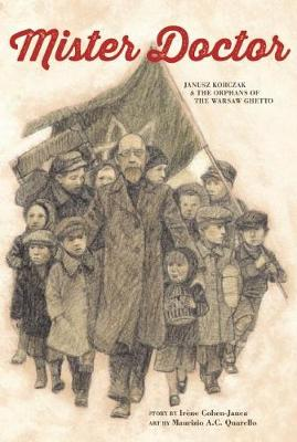 Mister Doctor: Janusz Korczak & the Orphans of the Warsaw Ghetto