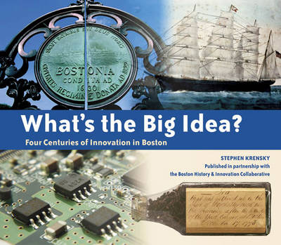 What's the Big Idea? Four Centuries of Innovation in Boston