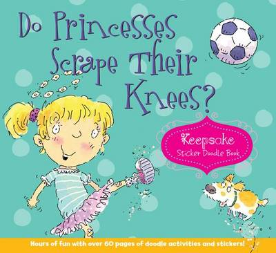 Do Princesses Scrape Their Knees?: Keepsake Sticker Doodle Book