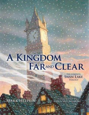 A Kingdom Far and Clear: WITH Swan Lake AND A City in Winter AND The Veil of Snows: The Complete Swan Lake Trilogy
