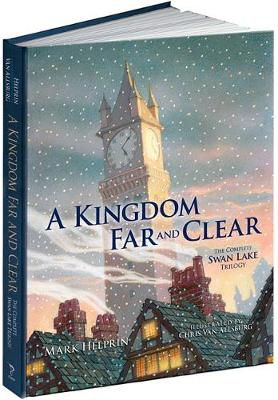 A Kingdom Far and Clear (Limited Edition): The Complete Swan Lake Trilogy