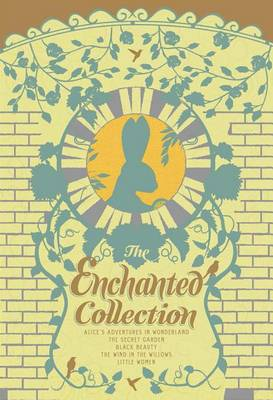 The Enchanted Collection: Alice's Adventures in Wonderland, The Secret Garden, Black Beauty, The Wind in the Willows, Little Women