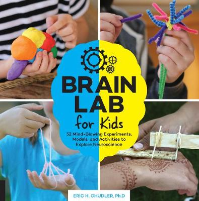 Brain Lab for Kids: 52 Mind-Blowing Experiments, Models, and Activities to Explore Neuroscience