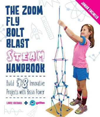 The Zoom, Fly, Bolt, Blast STEAM Handbook: Build 18 Innovative Projects with Brain Power