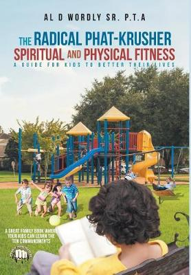 The Radical Phat-Krusher Spiritual and Physical Fitness: A Guide for Kids to Better Their Lives