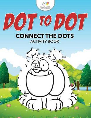 Dot to Dot: Connect the Dots Activity Book