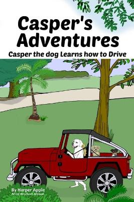 Casper's Adventures: Casper the Dog Learns How to Drive