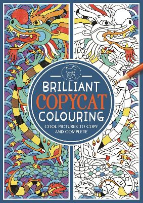 Brilliant Copycat Colouring: Cool Pictures to Copy and Complete