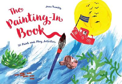The Painting-In Book: 30 Paint and Play Activities