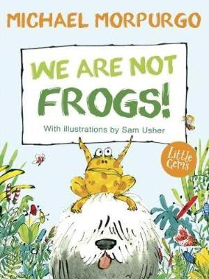 We Are Not Frogs!: (Little Gems)