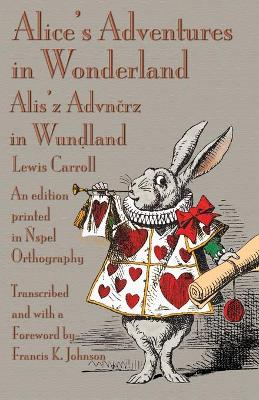 Alice's Adventures in Wonderland: An Edition Printed in  spel Orthography