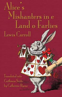 Alice's Mishanters in E Land O Farlies: Alice's Adventures in Wonderland in Caithness Scots