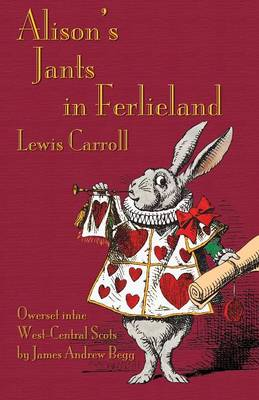 Alison's Jants in Ferlieland: Alice's Adventures in Wonderland in West-Central Scots (Ayrshire)