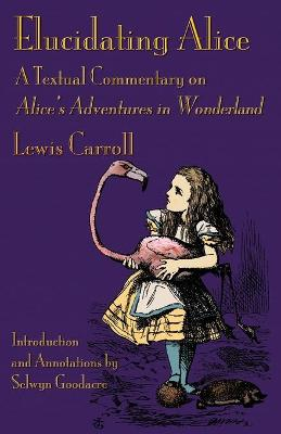 Elucidating Alice: A Textual Commentary on Alice's Adventures in Wonderland