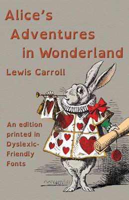Alice's Adventures in Wonderland: An Edition Printed in Dyslexic-Friendly Fonts