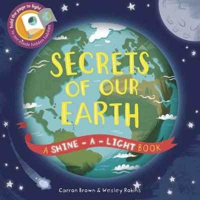 Secrets of Our Earth: A Shine-a-Light Book