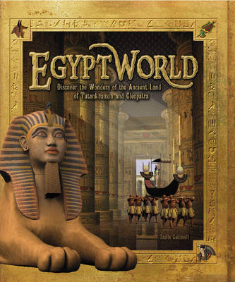Egyptworld: Discover the Ancient Land of Tutankhamun and Cleopatra