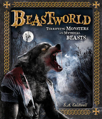 Beastworld: Terrifying Monsters and Mythical Beasts