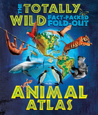 Totally Wild Fact-Packed Fold-Out Animal Atlas, The