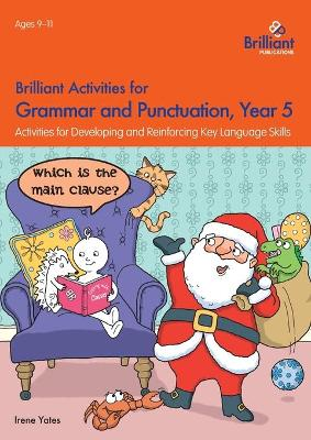 Brilliant Activities for Grammar and Punctuation, Year 5: Activities for Developing and Reinforcing Key Language Skills