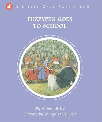 Little Grey Rabbit: Fuzzypeg Goes to School