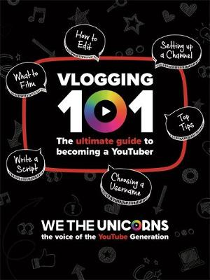 We The Unicorns: Vlogging 101: The Ultimate Guide To Becoming A YouTuber