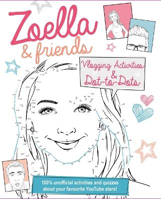 Zoella and Friends Dot-to-Dot & Activity Book: 100% unofficial activities and quizzes about your favourite YouTube stars!