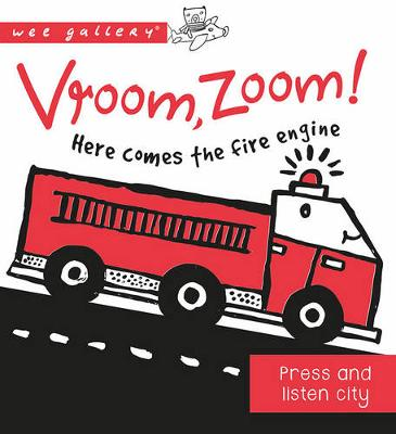 Vroom, Zoom! Here Comes the Fire Engine!: A Press and Listen Board Book