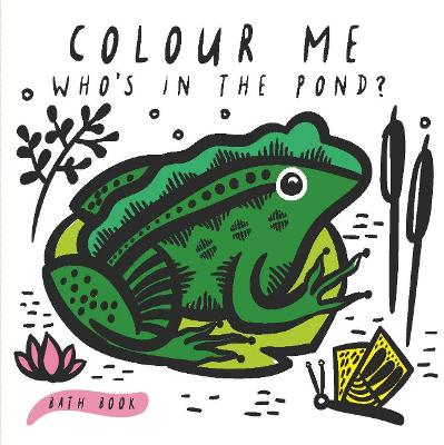 Colour Me: Who's in the Pond?: Baby's first Bath Book