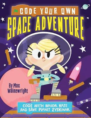 Code Your Own Space Adventure: Code with Major Kate and Save Planet Zyskinar