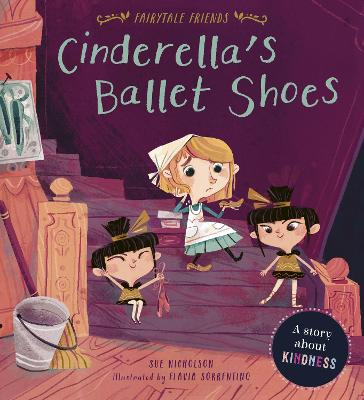 Fairytale Friends: Cinderella's Ballet Shoes: A Story about Kindness