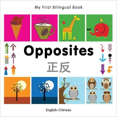 My First Bilingual Book - Opposites: English-chinese