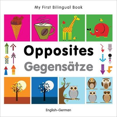 My First Bilingual Book - Opposites: English-german