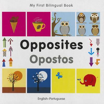 My First Bilingual Book - Opposites: English-portuguese