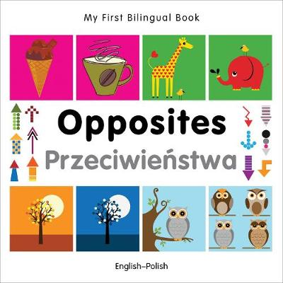 My First Bilingual Book - Opposites: English-polish