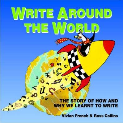 Write Around the World: The Story of How and Why We Learnt to Write