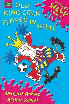 Seriously Silly Rhymes: Old King Cole Played In Goal