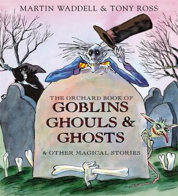 The Orchard Book of Goblins Ghouls and Ghosts and Other Magical Stories