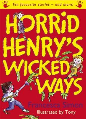 Horrid Henry's Wicked Ways: Ten Favourite Stories - and more!