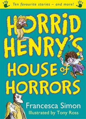 Horrid Henry's House of Horrors: Ten Favourite Stories - and more!