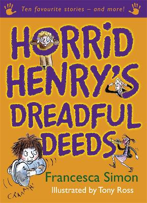 Horrid Henry's Dreadful Deeds: Ten Favourite Stories - and more!