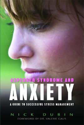 Asperger Syndrome and Anxiety: A Guide to Successful Stress Management