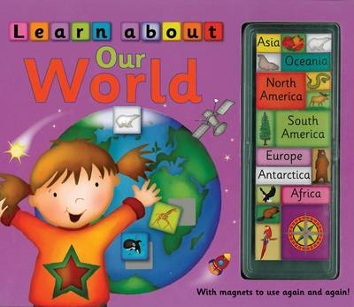 Learn About Our World: with Magnets to Use Again and Again!