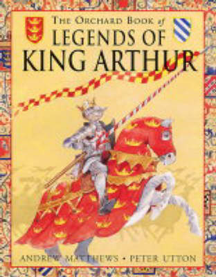 The Orchard Book of Legends of King Arthur