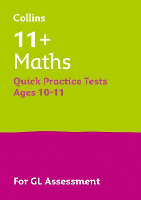 11+ Maths Quick Practice Tests Age 10-11 for the GL Assessment tests