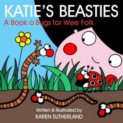 Katie's Beasties: Creepie-crawlies for Wee Folk