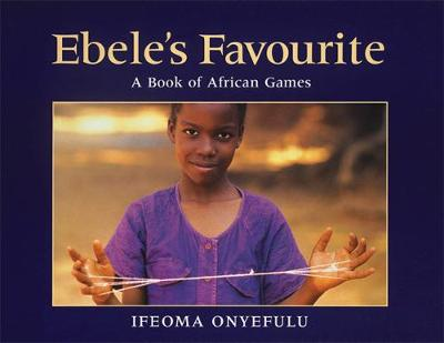 Ebele'S Favourite: A Book of African Games
