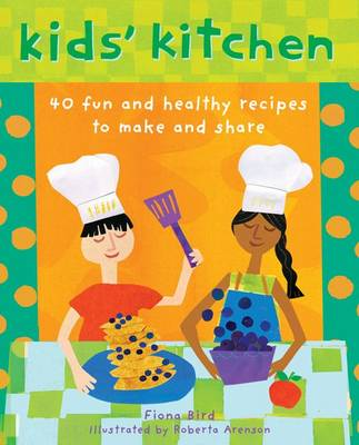 Kid's Kitchen: 40 Fun and Healthy Recipes to Make and Share